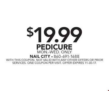 $19.99 Pedicure Mon.-Wed. only. With this coupon. Not valid with any other offers or prior services. One coupon per visit. Offer expires 11-30-17.