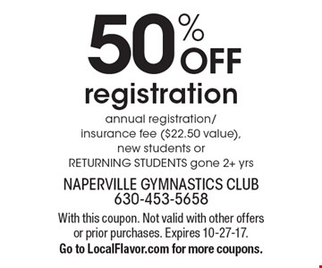 50% OFF registration. annual registration/ insurance fee ($22.50 value), new students or RETURNING STUDENTS gone 2+ yrs. With this coupon. Not valid with other offers or prior purchases. Expires 10-27-17. Go to LocalFlavor.com for more coupons.