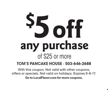 $5 Off Any Purchase Of $25 Or More. With this coupon. Not valid with other coupons, offers or specials. Not valid on holidays. Expires 9-8-17. Go to LocalFlavor.com for more coupons.