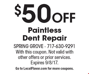 $50 Off Paintless Dent Repair. With this coupon. Not valid with other offers or prior services. Expires 9/8/17. Go to LocalFlavor.com for more coupons.