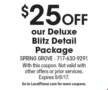 $25 Off our Deluxe Blitz Detail Package. With this coupon. Not valid with other offers or prior services. Expires 9/8/17. Go to LocalFlavor.com for more coupons.