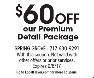 $60 Off our Premium Detail Package. With this coupon. Not valid with other offers or prior services. Expires 9/8/17. Go to LocalFlavor.com for more coupons.