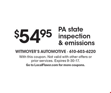 $54.95 PA state inspection & emissions. With this coupon. Not valid with other offers or prior services. Expires 9-30-17. Go to LocalFlavor.com for more coupons.