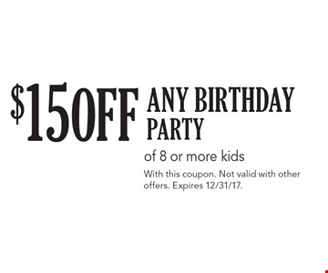 $15 Off any birthday Party of 8 or more kids. With this coupon. Not valid with other offers. Expires 12/31/17.