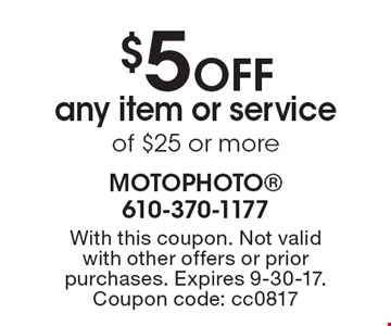 $5 Off any item or service of $25 or more. With this coupon. Not valid with other offers or prior purchases. Expires 9-30-17. Coupon code: cc0817