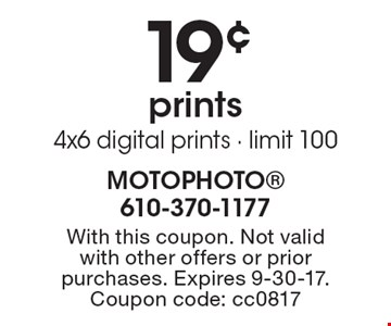 19¢ prints 4x6 digital prints - limit 100. With this coupon. Not valid with other offers or prior purchases. Expires 9-30-17. Coupon code: cc0817