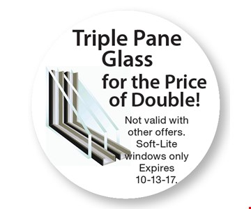 Triple Pane Glass for the Price of Double! Not valid with other offers. Soft-Lite windows only Expires 10-13-17.