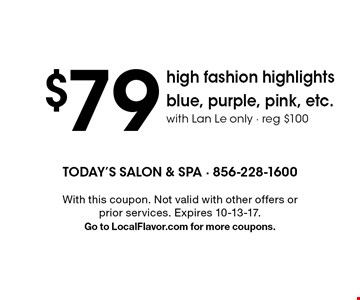 $79 high fashion highlights. Blue, purple, pink, etc. with Lan Le only. Reg $100. With this coupon. Not valid with other offers or prior services. Expires 10-13-17. Go to LocalFlavor.com for more coupons.
