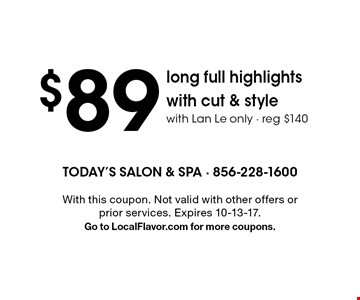 $89 long full highlights with cut & style. With Lan Le only. Eeg $140. With this coupon. Not valid with other offers or prior services. Expires 10-13-17. Go to LocalFlavor.com for more coupons.
