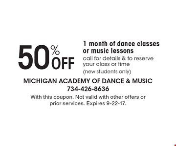 50% Off 1 month of dance classes or music lessons. Call for details & to reserve your class or time (new students only). With this coupon. Not valid with other offers or prior services. Expires 9-22-17.