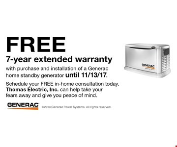 Free 7-year extended warranty with purchase and installation of a Generac home standby generator until 11/13/17.