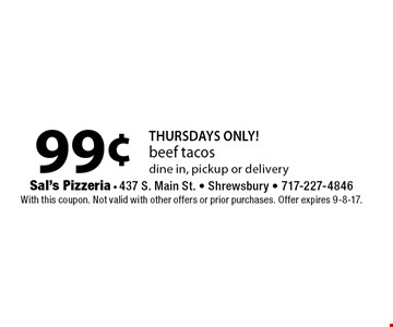 THURSDAYS ONLY! 99¢ beef tacos dine in, pickup or delivery. With this coupon. Not valid with other offers or prior purchases. Offer expires 9-8-17.