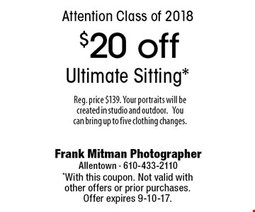 Attention Class of 2018! $20 off Ultimate Sitting*. Reg. price $139. Your portraits will be created in studio and outdoor. You can bring up to five clothing changes. *With this coupon. Not valid with other offers or prior purchases. Offer expires 9-10-17.