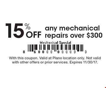 15% off any mechanical repairs over $300. With this coupon. Valid at Plano location only. Not valid with other offers or prior services. Expires 11/30/17.