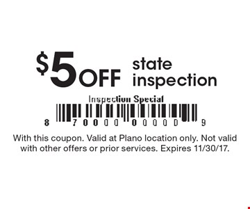 $5 off state inspection. With this coupon. Valid at Plano location only. Not valid with other offers or prior services. Expires 11/30/17.