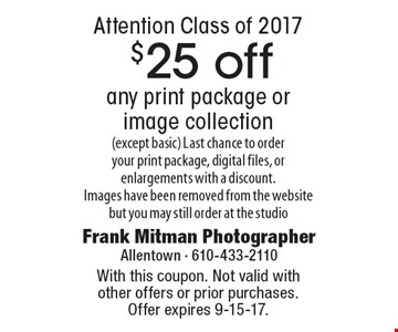 Attention Class of 2017 $25 off any print package or image collection (except basic) Last chance to order your print package, digital files, or enlargements with a discount.Images have been removed from the website but you may still order at the studio. With this coupon. Not valid with other offers or prior purchases. Offer expires 9-15-17.