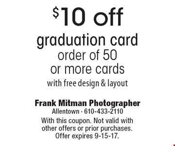 $10 off graduation card order of 50 or more cards with free design & layout. With this coupon. Not valid with other offers or prior purchases. Offer expires 9-15-17.