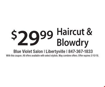 $29.99 Haircut & Blowdry. With this coupon. All offers available with select stylists. May combine offers. Offer expires 3/10/18.