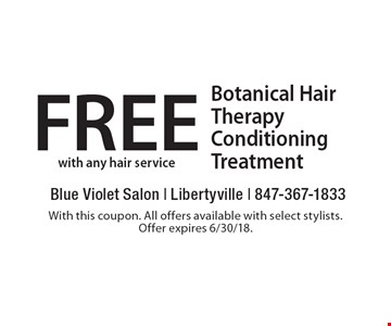 Free botanical hair therapy conditioning treatment with any hair service. With this coupon. All offers available with select stylists. Offer expires 6/30/18.