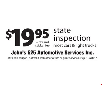 $19.95+ tax and sticker fee state inspection most cars & light trucks. With this coupon. Not valid with other offers or prior services. Exp. 10/31/17.