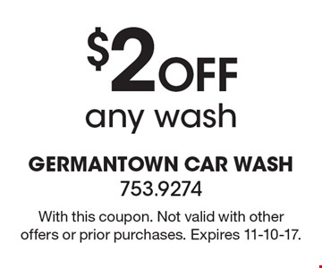 $2 Off Any Wash. With this coupon. Not valid with other offers or prior purchases. Expires 11-10-17.