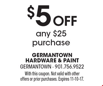 $5 Off Any $25 Purchase. With this coupon. Not valid with other offers or prior purchases. Expires 11-10-17.
