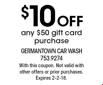 $10 Off any $50 gift card purchase. With this coupon. Not valid with other offers or prior purchases. Expires 2-2-18.