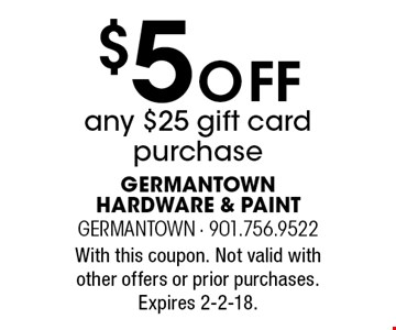 $5 Off any $25 gift card purchase. With this coupon. Not valid with other offers or prior purchases. Expires 2-2-18.