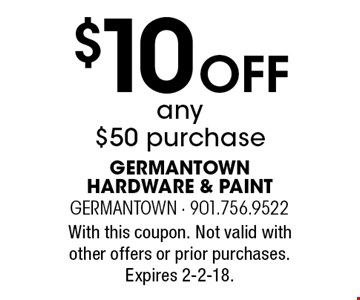 $10 Off any $50 purchase. With this coupon. Not valid with other offers or prior purchases. Expires 2-2-18.