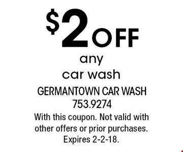 $2 Off any car wash. With this coupon. Not valid with other offers or prior purchases. Expires 2-2-18.