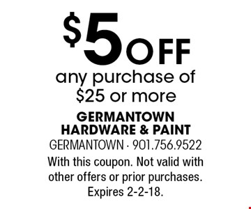 $5 Off any purchase of $25 or more. With this coupon. Not valid with other offers or prior purchases. Expires 2-2-18.