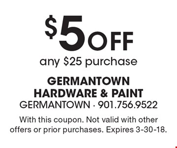 $5 Off any $25 purchase. With this coupon. Not valid with other offers or prior purchases. Expires 3-30-18.