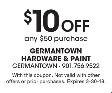 $10 Off any $50 purchase. With this coupon. Not valid with other offers or prior purchases. Expires 3-30-18.