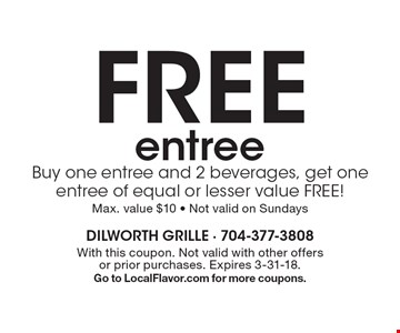 FREE entree. Buy one entree and 2 beverages, get one entree of equal or lesser value FREE! Max. value $10 - Not valid on Sundays. With this coupon. Not valid with other offers or prior purchases. Expires 3-31-18. Go to LocalFlavor.com for more coupons.