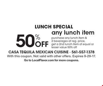Lunch Special 50% Off any lunch item purchase any lunch item & 2 beverages at reg. price, get a 2nd lunch item of equal or lesser value 50% off. With this coupon. Not valid with other offers. Expires 9-29-17. Go to LocalFlavor.com for more coupons.
