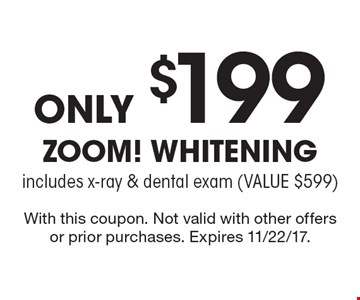Only $199 Zoom! whitening. Includes x-ray & dental exam (value $599). With this coupon. Not valid with other offers or prior purchases. Expires 11/22/17.