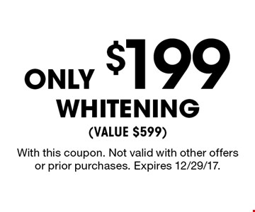 Only $199 Whitening (value $599). With this coupon. Not valid with other offers or prior purchases. Expires 12/29/17.