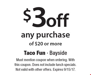 $3 off any purchase of $20 or more. Must mention coupon when ordering. With this coupon. Does not include lunch specials. Not valid with other offers. Expires 9/15/17.