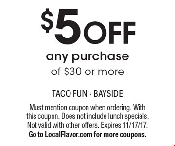 $5 OFF any purchase of $30 or more. Must mention coupon when ordering. With this coupon. Does not include lunch specials. Not valid with other offers. Expires 11/17/17.Go to LocalFlavor.com for more coupons.