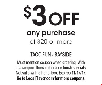 $3 OFF any purchase of $20 or more. Must mention coupon when ordering. With this coupon. Does not include lunch specials. Not valid with other offers. Expires 11/17/17.Go to LocalFlavor.com for more coupons.