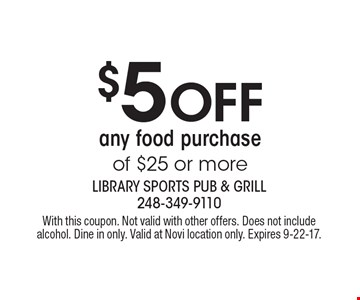 $5 off any food purchase of $25 or more. With this coupon. Not valid with other offers. Does not include alcohol. Dine in only. Valid at Novi location only. Expires 9-22-17.