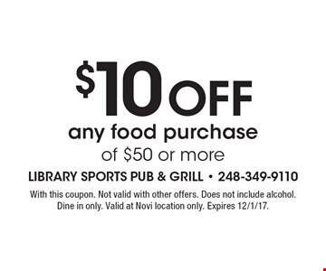 $10 Off any food purchase of $50 or more. With this coupon. Not valid with other offers. Does not include alcohol. Dine in only. Valid at Novi location only. Expires 12/1/17.