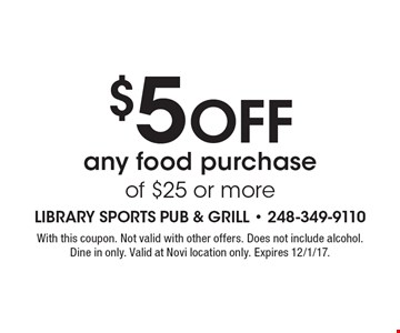 $5 Off any food purchase of $25 or more. With this coupon. Not valid with other offers. Does not include alcohol. Dine in only. Valid at Novi location only. Expires 12/1/17.