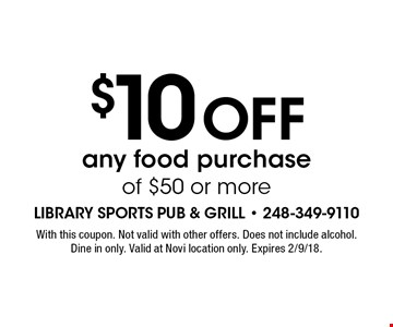 $10 off any food purchase of $50 or more. With this coupon. Not valid with other offers. Does not include alcohol. Dine in only. Valid at Novi location only. Expires 2/9/18.
