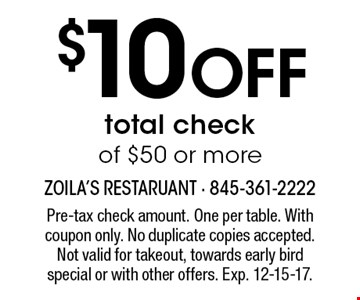 $10 off total check of $50 or more. Pre-tax check amount. One per table. With coupon only. No duplicate copies accepted. Not valid for takeout, towards early bird special or with other offers. Exp. 12-15-17.