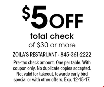 $5 off total check of $30 or more. Pre-tax check amount. One per table. With coupon only. No duplicate copies accepted. Not valid for takeout, towards early bird special or with other offers. Exp. 12-15-17.