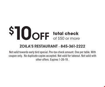 $10 Off total check of $50 or more. Not valid towards early bird special. Pre-tax check amount. One per table. With coupon only.No duplicate copies accepted. Not valid for takeout. Not valid with other offers. Expires 1-26-18 .
