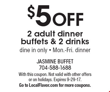 $5 off 2 adult dinner buffets & 2 drinks dine in only - Mon.-Fri. dinner. With this coupon. Not valid with other offers or on holidays. Expires 9-29-17. Go to LocalFlavor.com for more coupons.