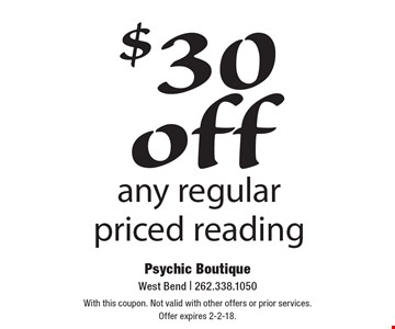 $30 off any regular priced reading. With this coupon. Not valid with other offers or prior services. Offer expires 2-2-18.
