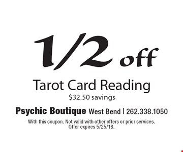 Tarot Card Reading. $32.50 savings. With this coupon. Not valid with other offers or prior services. Offer expires 5/25/18.
